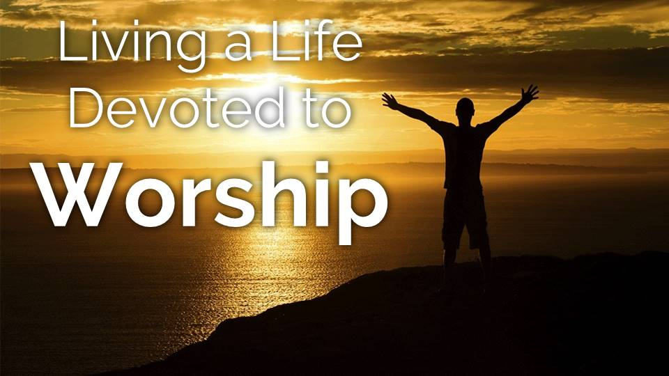 Living a Life Devoted to Worship